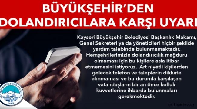 """Kayseri Büyükşehir Belediyesi Uyardı: """"Para talep edenlere inanmayın, dolandırılmayın"""""""